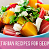 Easy Vegetarian Recipes For Beginners