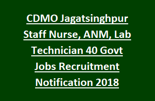 CDMO Jagatsinghpur Staff Nurse, ANM, Lab Technician 40 Govt Jobs Recruitment Notification 2018