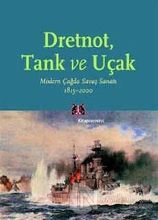Jeremy Black – Dretnot, Tank ve Uçak - Modern Çağda Savaş Sanatı (1815-2000)
