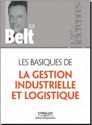Livre : Les basiques de la gestion industrielle et logistique - Bill Belt