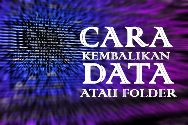 CARA KEMBALIKAN DATA / FOLDER