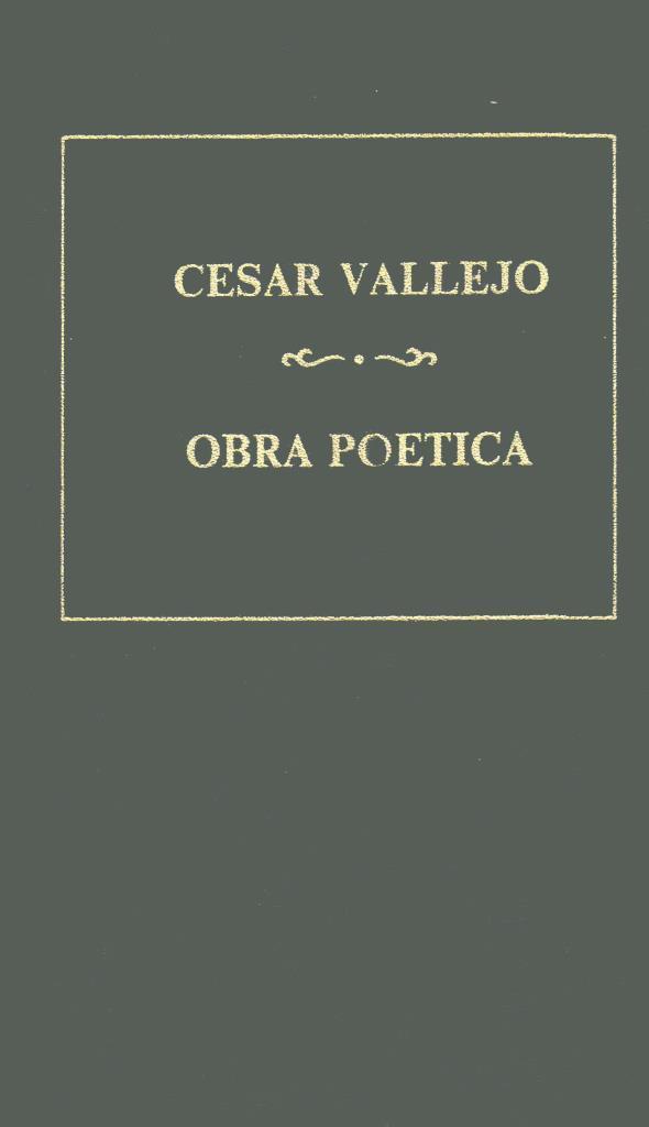 Obra poética: Los heraldos negros; Trilce; Poemas humanos; España, aparta de mí este cáliz – César Vallejo