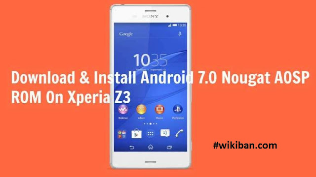 how to dowload and install andrid 7 nougat on sony xperia z3