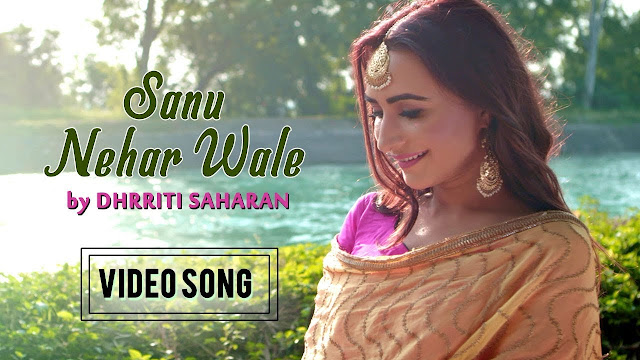 Sanu Nehar Wale Song Lyrics | (Full Video) - New Punjabi Songs 2018 - Dhrriti Saharan - Latest Punjabi Song 2018