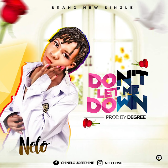 [Song] Nelo – Don't Let Me Down (Prod. By Degree) - www.mp3made.com.ng