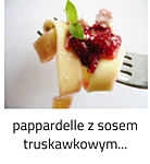 https://www.mniam-mniam.com.pl/2009/06/pappardelle-z-sosem-truskawkowym.html