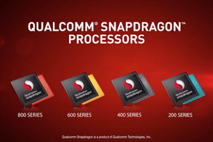 Perbedaan Prosesor Qualcomm Snapdragon Seri 200,400,600,800