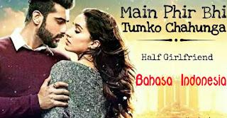 Lagu India Romantis Arijit Singh Phir Bhi Tumko Chaahunga Half Girlfriend