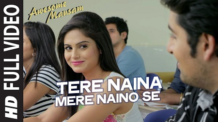TERE NAINA MERE NAINO SE AWESOME MAUSAM Shaan Latest Hindi Songs 2016 Palak Muchhal
