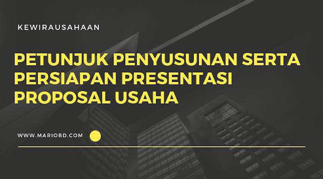 Petunjuk Penyusunan Serta Persiapan Presentasi Proposal Usaha - Mario Bd