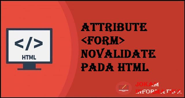 Tagging <form> Novalidate Attribute Pada Bahasa Pemrograman HTML - JOKAM INFORMATIKA