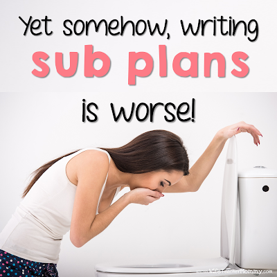 Yet somehow, writing sub plans is worse!