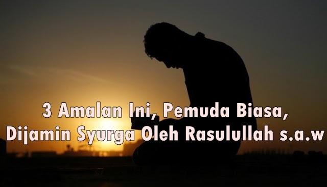 Kerana 3 Amalan, Pemuda Biasa Ini Dijamin Syurga Oleh Rasulullah s.a.w