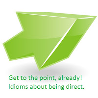 Get to the point already! Idioms about getting to the point.