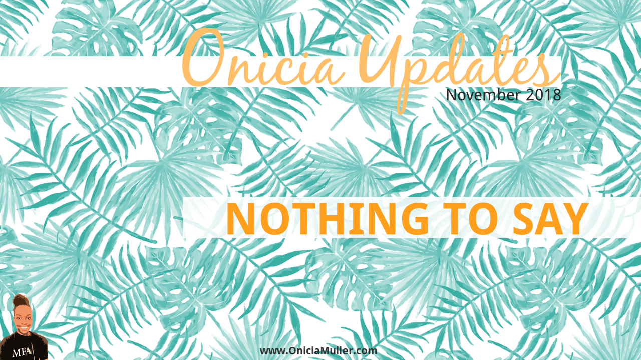Nothing to Say - Onicia Muller Newsletter - November 2018