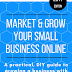 Market and Grow Your Small Business Online: