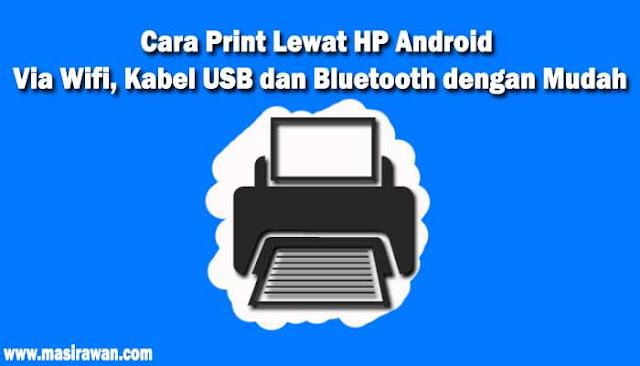 Cara Print Lewat HP Android Via Wifi, Kabel USB dan Bluetooth dengan Mudah