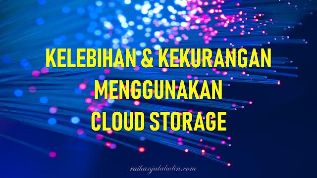 Kelebihan dan Kekurangan Menggunakan Cloud Storage
