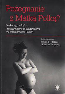 http://www.wuw.pl/product-pol-673-Pozegnanie-z-Matka-Polka-Dyskursy-praktyki-i-reprezentacje-macierzynstwa-we-wspolczesnej-Polsce.html