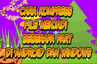 cara kompress file menjadi beberapa part di android dan windows
