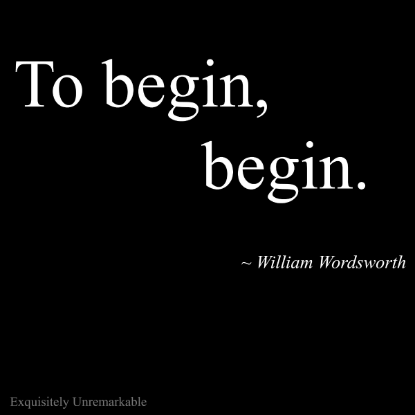 To Begin, Begin William Wordsworth