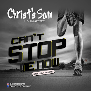 MUSIC: Christ's Sam - Can't Stop Me Now ft Oluwapeter