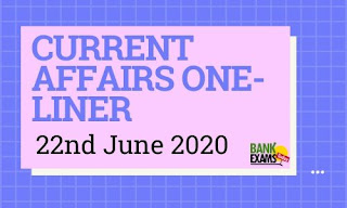 Current Affairs One-Liner: 22nd June 2020