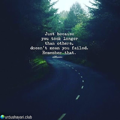 Just Because  You Took Longer  Then Other,  Doesn't Mean You Failed.  Remeber That..!!  Urdushayari.club  #Quotes #lines