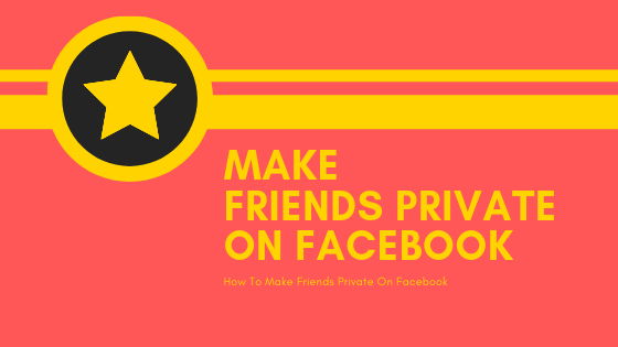 How To Make Friends On Facebook Private<br/>