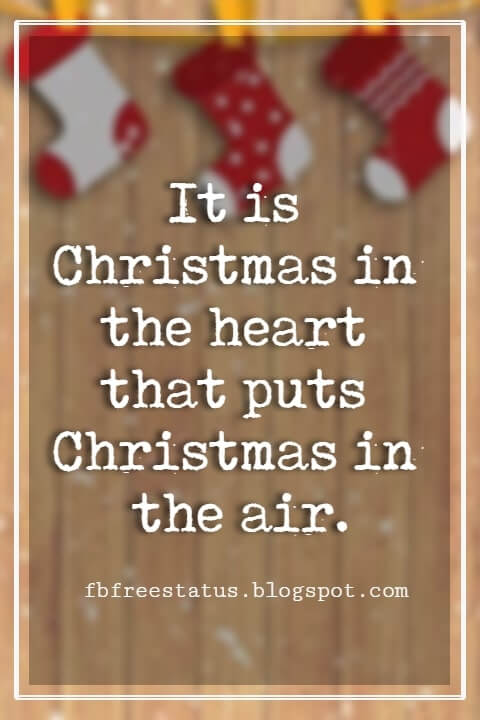 Merry Christmas Quotes, It is Christmas in the heart that puts Christmas in the air. -W.T. Ellis