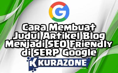 Cara Membuat Judul Artikel Blog Menjadi SEO Friendly di SERP Google