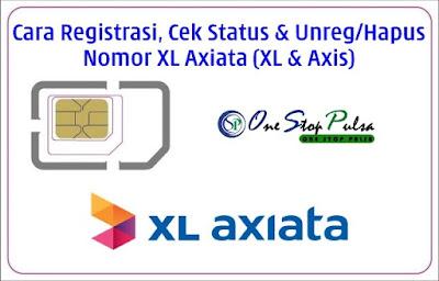 Cara Registrasi, Cek Status dan Unreg/Hapus/Batalkan Pendaftaran Nomor Kartu XL Axiata Prabayar