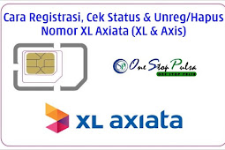 Cara Registrasi Nomor Kartu XL Axis Serta Cek Status dan Cara Unreg / Hapus / Batalkan Pendaftaran