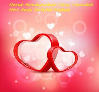 Untuk Mendapatkan Cinta, Maka Cintailah Diri Anda