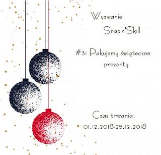 http://scrapandskill.blogspot.com/2018/12/wyzwanie-31-pakujemy-swiateczne-prezenty.html