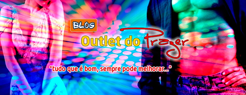 Blog do Prazer Outlet do Prazer o  BLOG!
