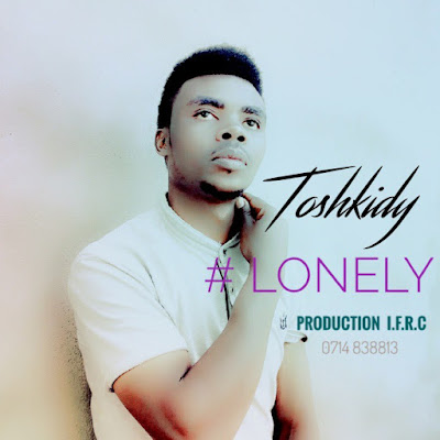 AUDIO   ToshKid - Lonely    Mp3 Download [New Song]