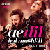 Ae Dil Hai Mushkil 2016 Movie MP3 Audio Songs Free Download Full Album