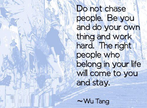 Quotes Do Not Chase People