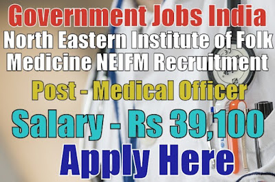 North Eastern Institute of Folk Medicine NIEFM Recruitment 2017