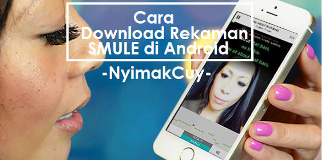 Cara Download Rekaman Lagu Di Smule di Android
