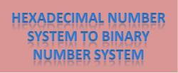 Hexadecimal number system to binary number system