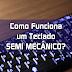 Como funciona um teclado SEMI mecânico?