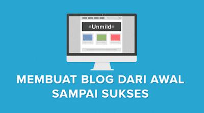 Panduan Membuat Blog dari Awal Sampai Sukses