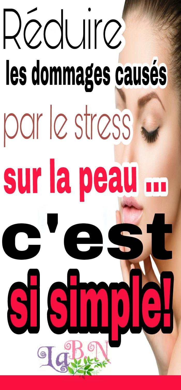 Réduire les dommages causés par le stress sur la peau ... c'est si simple!