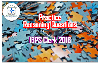 IBPS Clerk 2016- Practice Reasoning Questions