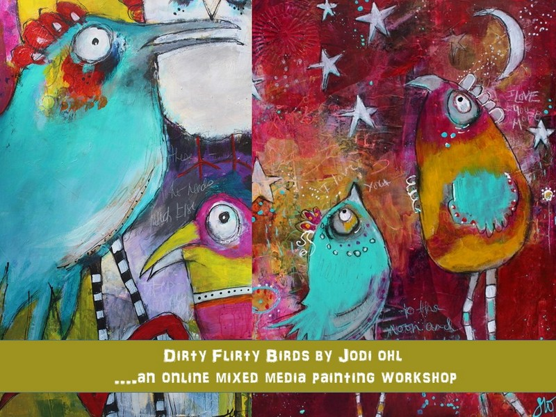 Dirty Flirty Birds by Jodi Ohl Whimsical bird and creature paintings using acrylics!