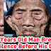 256 Years Old Man Breaks The Silence Before His Death And Reveals SHOCKING Secrets To The World