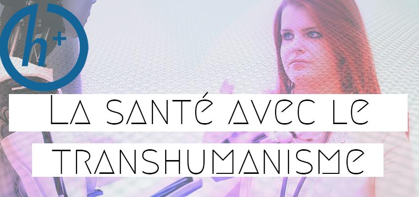 La santé avec le transhumanisme