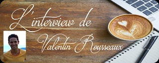 http://unpeudelecture.blogspot.fr/2018/05/interview-valentin-rousseau.html